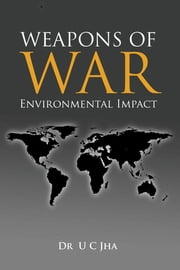 Weapons of War: Environmental Impact - Environmental Impact ebook by Wing Commander U C Jha