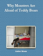 Why Monsters Are Afraid of Teddy Bears ebook by Amber Moore