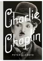Charlie Chaplin - A Brief Life ebook by Peter Ackroyd