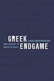 Greek Endgame - From Austerity to Growth or Grexit ebook by Nicos Christodoulakis