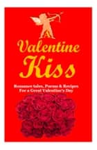 A Valentine Kiss - Romance Tales, Poems & Receipes ebook by Various Authors
