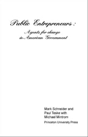 Public Entrepreneurs: Agents for Change in American Government ebook by Schneider, Mark