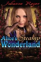 Alice's Steamy Wonderland ebook by Julianne Reyer