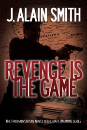 Revenge Is The Game ebook by J. Alain Smith
