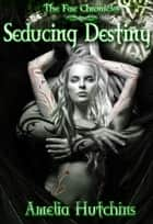 Seducing Destiny ebook by Amelia Hutchins