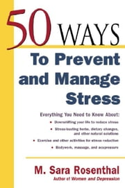 50 Ways To Prevent and Manage Stress ebook by Rosenthal, M. Sara
