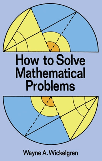 How to Solve Mathematical Problems ebook by Wayne A. Wickelgren