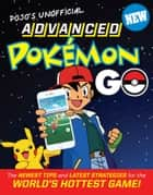 Pojo's Unofficial Advanced Pokemon Go - The Best Tips and Strategies for the World's Hottest Game! ebook by Triumph Books, Triumph Books