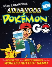 Pojo's Unofficial Advanced Pokemon Go - The Best Tips and Strategies for the World's Hottest Game! ebook by Triumph Books,Triumph Books
