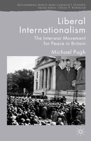 Liberal Internationalism - The Interwar Movement for Peace in Britain ebook by M. Pugh