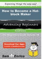 How to Become a Hat-block Maker - How to Become a Hat-block Maker ebook by Lashawna Williford