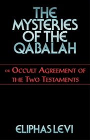 The Mysteries of the Qabalah or Occult Agreement of the Two Testaments ebook by Levi, Eliphas; Schors, W.N.