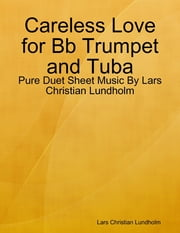 Careless Love for Bb Trumpet and Tuba - Pure Duet Sheet Music By Lars Christian Lundholm ebook by Lars Christian Lundholm