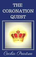 The Coronation Quest ebook by Cecilia Peartree