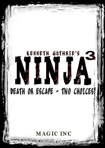 Ninja 3: Escape or Die - Two Choices! eBook by Kenneth Guthrie