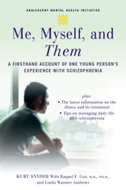 Me, Myself, and Them - A Firsthand Account of One Young Person's Experience with Schizophrenia ebook by Kurt Snyder,Linda Wasmer Andrews,Raquel E. Gur, M.D.
