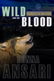 Wild Blood: Vampire in the City--Book Two ebook by Donna Ansari