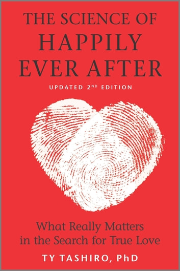 The Science of Happily Ever After - What Really Matters in the Quest for Enduring Love ebook by Ty Tashiro