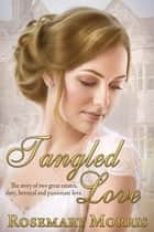 Tangled Love ebook by Rosemary Morris