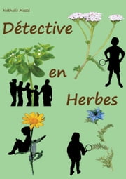 Détective en Herbes ebook by Nathalie Massé