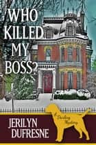 Who Killed My Boss? ebook by Jerilyn Dufresne