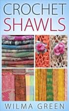 Crochet Shawls ebook by Wilma Green