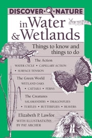 Discover Nature in Water & Wetlands - Things to Know and Things to Do ebook by Elizabeth Lawlor,Pat Archer