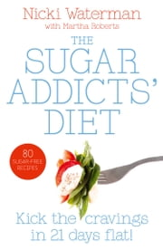 Sugar Addicts' Diet ebook by Nicki Waterman,Martha Roberts