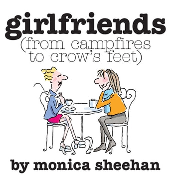 Girlfriends - From Campfires to Crow's Feet ebook by Monica Sheehan