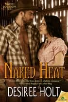 Naked Heat ebook by Desiree Holt