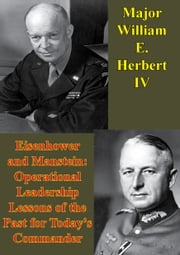 Eisenhower And Manstein: Operational Leadership Lessons Of The Past For Today's Commanders ebook by Major William E. Herbert IV