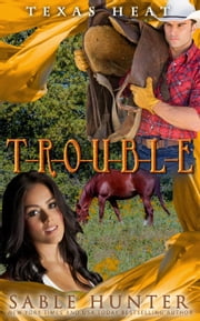 T-r-o-u-b-l-e - Texas Heat, #1 ebook by Sable Hunter