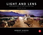 Light and Lens - Photography in the Digital Age ebook by Robert Hirsch