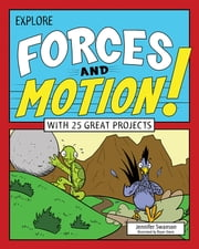Explore Forces and Motion! - With 25 Great Projects ebook by Jennifer Swanson,Bryan Stone