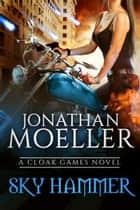 Cloak Games: Sky Hammer ebook by Jonathan Moeller