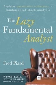 The Lazy Fundamental Analyst - Applying quantitative techniques to fundamental stock analysis ebook by Fred Piard