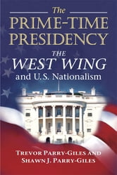 The Prime-Time Presidency: The West Wing and U.S. Nationalism ebook by Trevor Parry-Giles,Shawn J. Parry-Giles