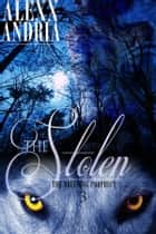 The Stolen (Wolf Shifter Romance) ebook by Alexx Andria