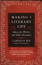 Making a Literary Life ebook by Carolyn See