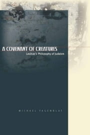 A Covenant of Creatures - Levinas's Philosophy of Judaism ebook by Michael Fagenblat
