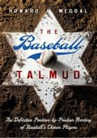 The Baseball Talmud - The Definitive Position-by-Position Ranking of Baseball's Chosen Players ebook by Howard Megdal