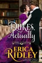 Dukes, Actually - A Regency Christmas Romance ebook by Erica Ridley