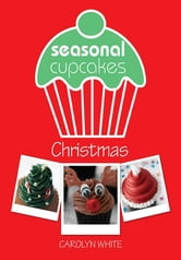 Seasonal Cupcakes: Christmas: 3 fun & festive cupcake decorating projects ebook by Carolyn White