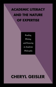Academic Literacy and the Nature of Expertise - Reading, Writing, and Knowing in Academic Philosophy ebook by Cheryl Geisler