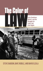 The Color of Law: Ernie Goodman, Detroit, and the Struggle for Labor and Civil Rights ebook by Steve Babson,David Elsila,Dave Riddle
