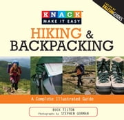 Knack Hiking & Backpacking - A Complete Illustrated Guide ebook by Buck Tilton,Stephen Gorman