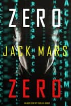 Zero Zero (An Agent Zero Spy Thriller—Book #11) ebook by Jack Mars