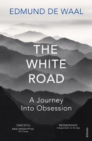 The White Road - a pilgrimage of sorts ebook by Edmund de Waal