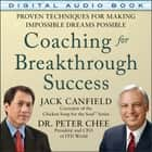 Coaching for Breakthrough Success: Proven Techniques for Making Impossible Dreams Possible audiobook by