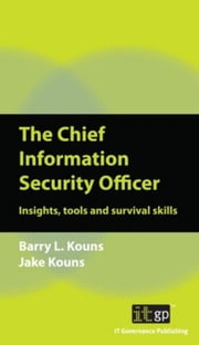 The Chief Information Security Officer: Insights, tools and survival skills ebook by Kouns, Barry